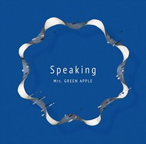 Mrs. GREEN APPLE「Speaking」